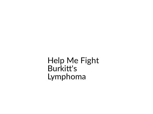 Help Me Fight Burkitt's Lymphoma