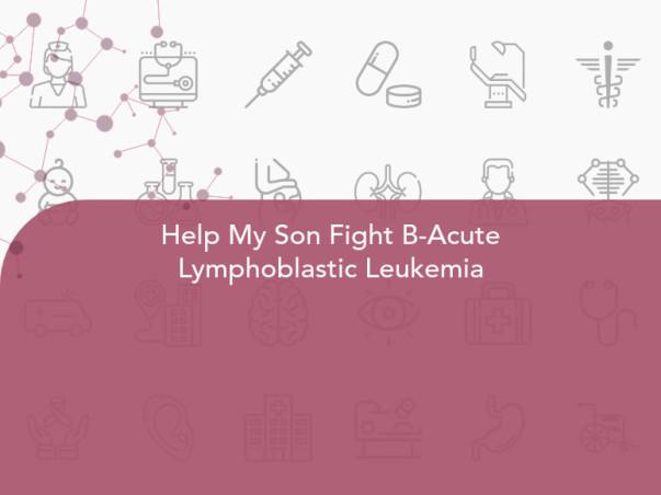 Help My Son Fight B-Acute Lymphoblastic Leukemia
