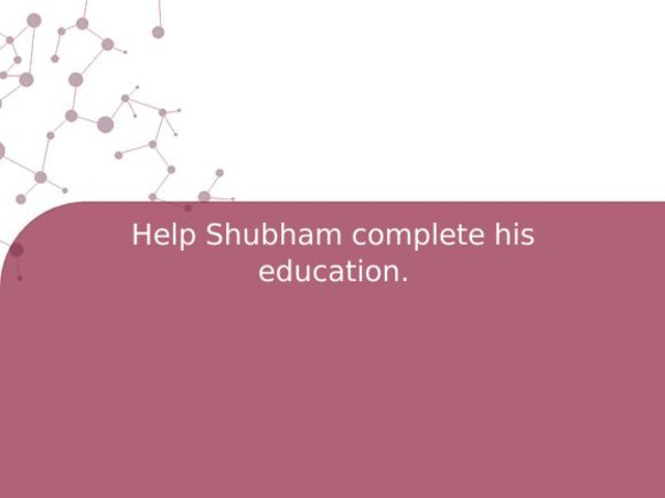 Help Shubham complete his education.