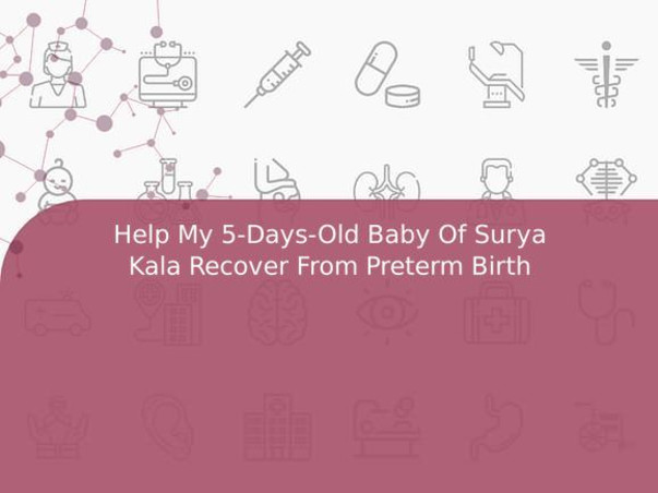 Help My 5-Days-Old Baby Of Surya Kala Recover From Preterm Birth