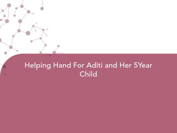 Helping Hand For Aditi and Her 5Year Child
