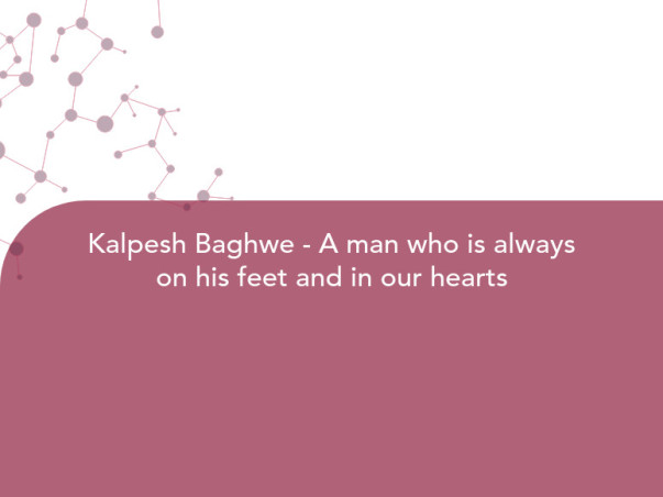 Kalpesh Baghwe - A man who is always on his feet and in our hearts