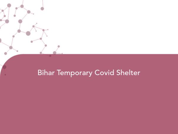 Bihar Temporary Covid Shelter