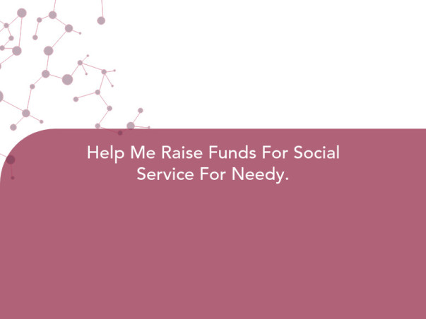 Help Me Raise Funds For Social Service For Needy.