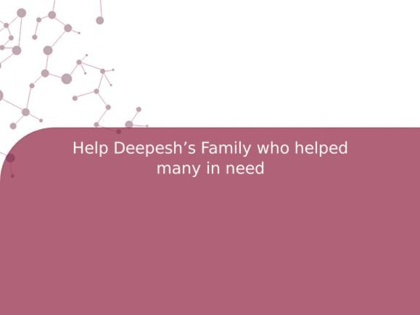 Help Deepesh's Family who helped many in need
