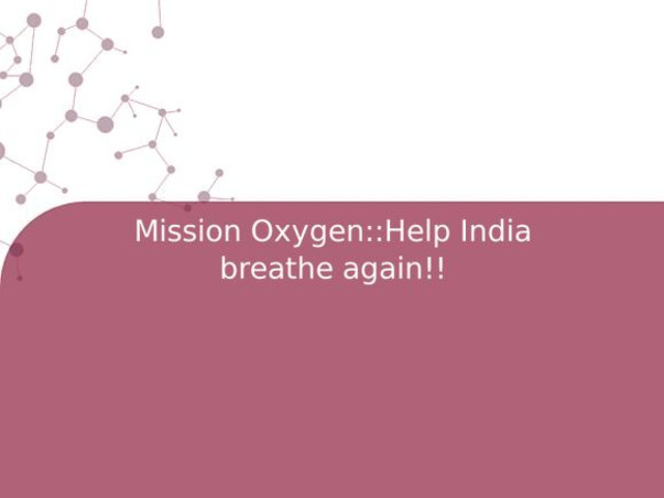 Mission Oxygen::Help India breathe again!!