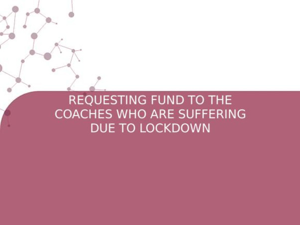 REQUESTING FUND TO THE COACHES WHO ARE SUFFERING DUE TO LOCKDOWN