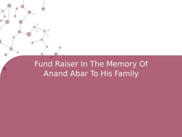 Fund Raiser In The Memory Of Anand Abar To His Family