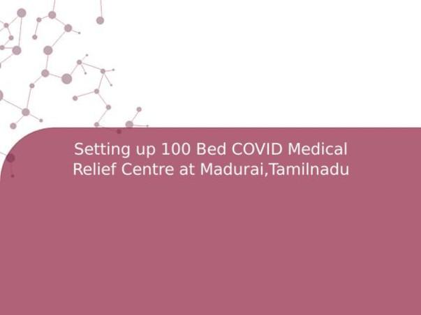 Setting up 100 Bed COVID Medical Relief Centre at Madurai,Tamilnadu