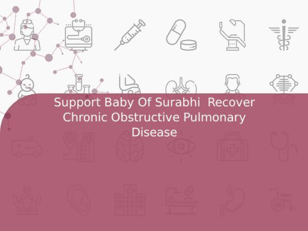 Support Baby Of Surabhi  Recover Chronic Obstructive Pulmonary Disease