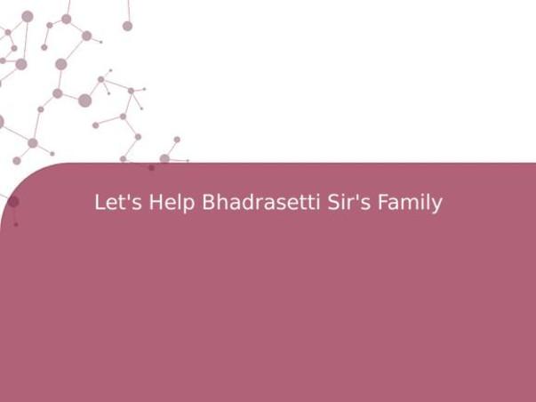 Let's Help Bhadrasetti Sir's Family