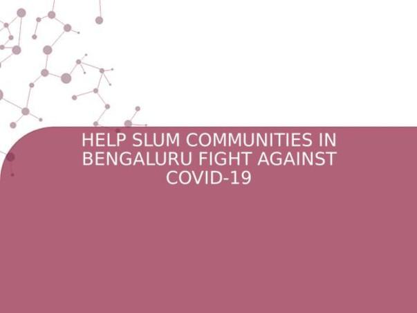 HELP SLUM COMMUNITIES IN BENGALURU FIGHT AGAINST COVID-19