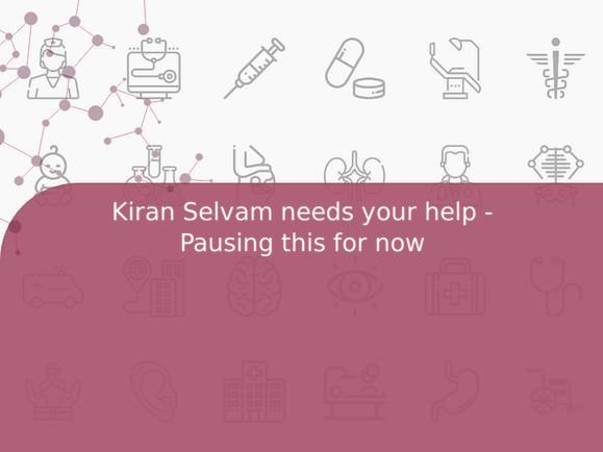 Kiran Selvam needs your help - Pausing this for now