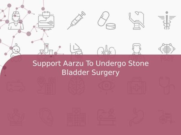 Support Aarzu To Undergo Stone Bladder Surgery