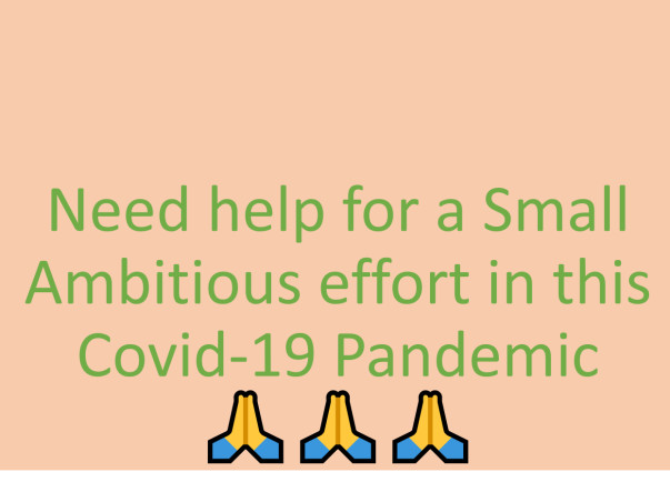 Need help for a Small Ambitious effort in this Covid-19 Pandemic