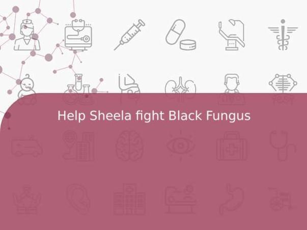 Help Sheela fight Black Fungus