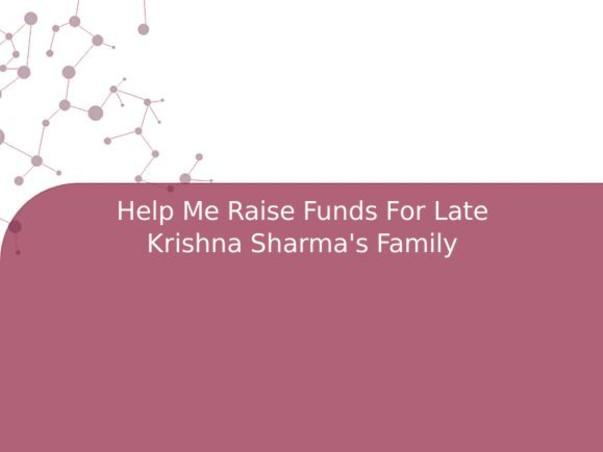 Help Me Raise Funds For Late Krishna Sharma's Family
