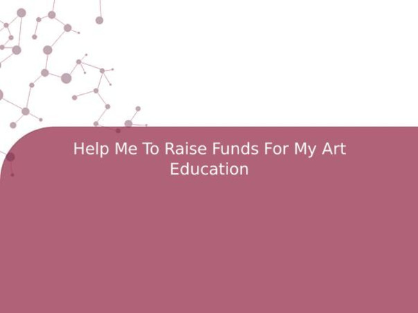 Help Me To Raise Funds For My Art Education