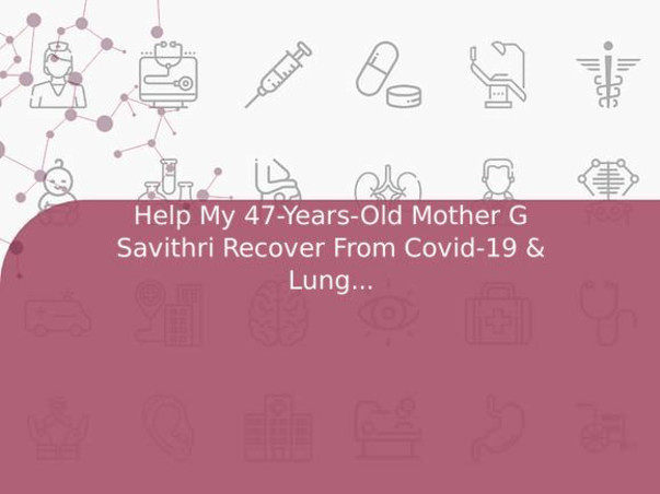 Help My 47-Years-Old Mother G Savithri Recover From Covid-19 & Lung Infection
