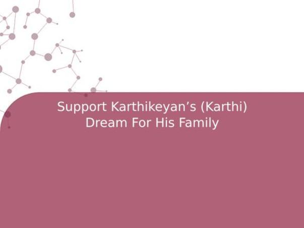 Support Karthikeyan's (Karthi) Dream For His Family