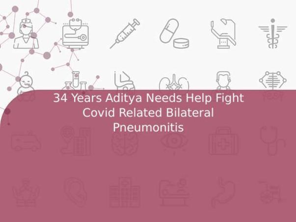 34 Years Aditya Needs Help Fight Covid Related Bilateral Pneumonitis