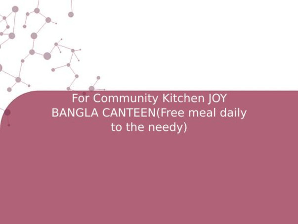 For Community Kitchen JOY BANGLA CANTEEN(Free meal daily to the needy)