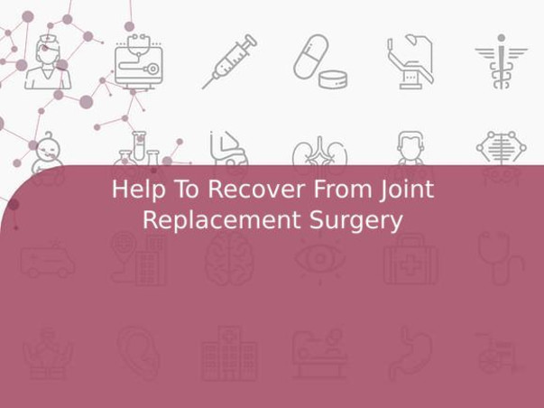 Help To Recover From Joint Replacement Surgery