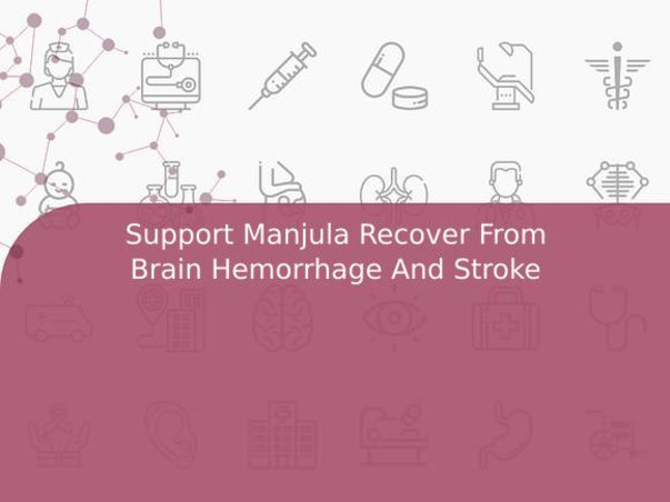 Support Manjula Recover From Brain Hemorrhage And Stroke