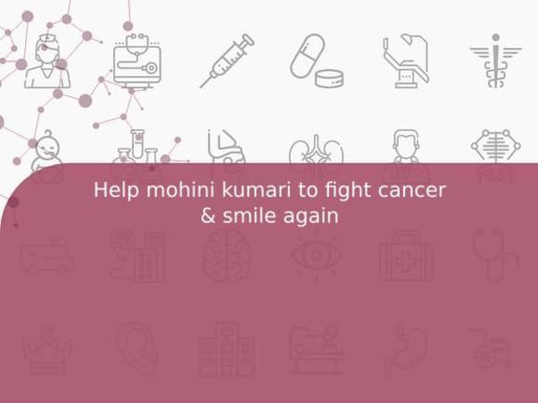 Help mohini kumari to fight cancer & smile again