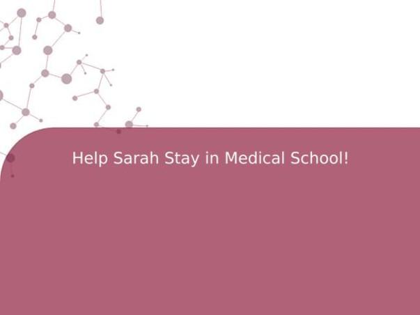 Help Sarah Stay in Medical School!