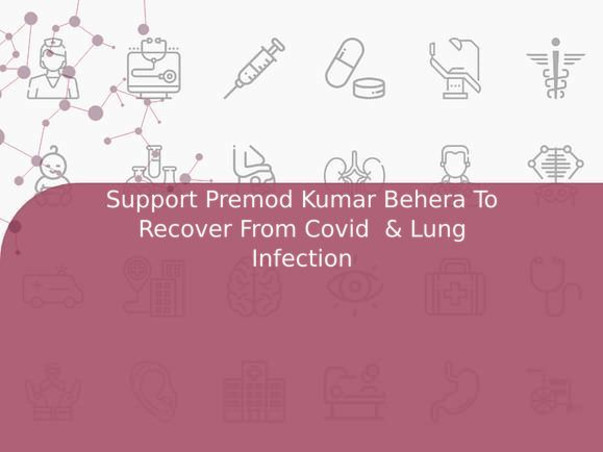 Support Premod Kumar Behera To Recover From Covid  & Lung Infection