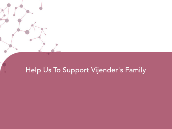 Help Us To Support Vijender's Family
