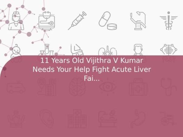11 Years Old Vijithra V Kumar Needs Your Help Fight Acute Liver Failure