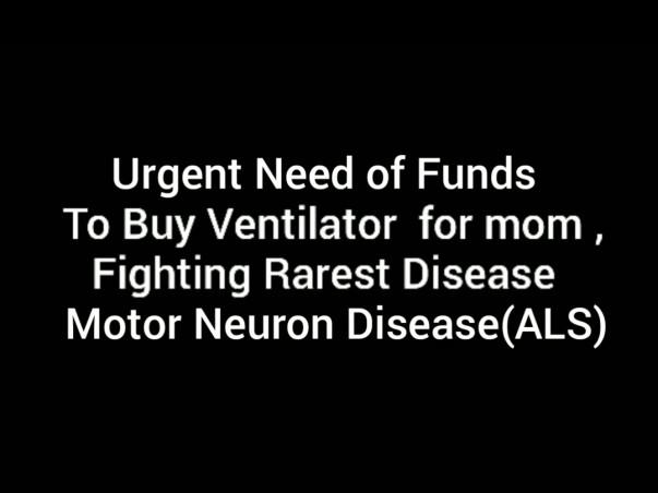My Mother fighting Rarest Disease, Urgent Need to Buy Ventilator