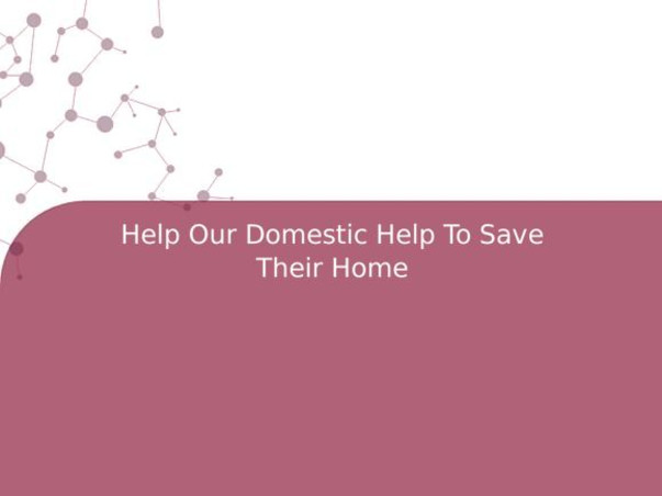 Help Our Domestic Help To Save Their Home